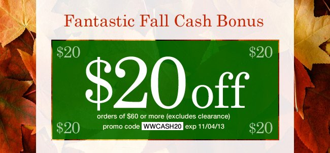 Extra $20 off orders of $60 or more. Use promo code WWCASH20. Expires 11/04/13