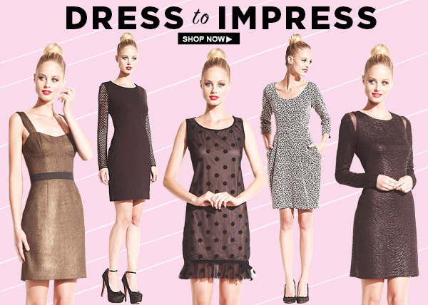 Dress to Impress! Shop Now