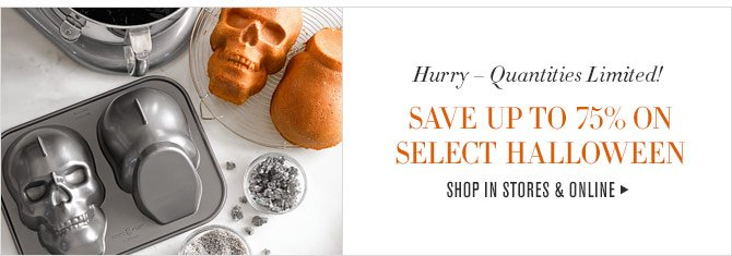 Hurry – Quantities Limited! - SAVE UP TO 75% ON SELECT HALLOWEEN - SHOP IN STORES & ONLINE