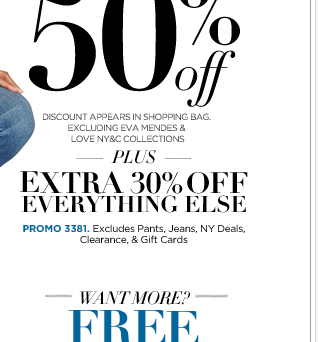 All pants & jeans 50% off + Extra 30% off everything else + FREE Shipping!