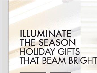 ILLUMINATE THE SEASON HOILDAY GIFTS THAT BEAM BRIGHT
