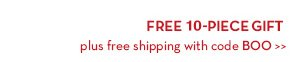 FREE 10-PIECE GIFT plus free shipping with code BOO.