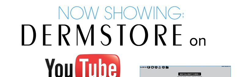 Now Showing: DermStore on YouTube!