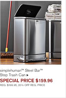 simplehuman™ Steel Bar™  Step Trash Can SPECIAL Price $159.96 REG. $199.95, 20% OFF REG. PRICE