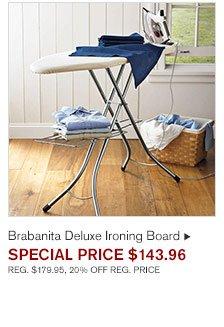 Brabanita Deluxe Ironing Board SPECIAL PRICE $143.96 REG. $179.95, 20% OFF REG. PRICE