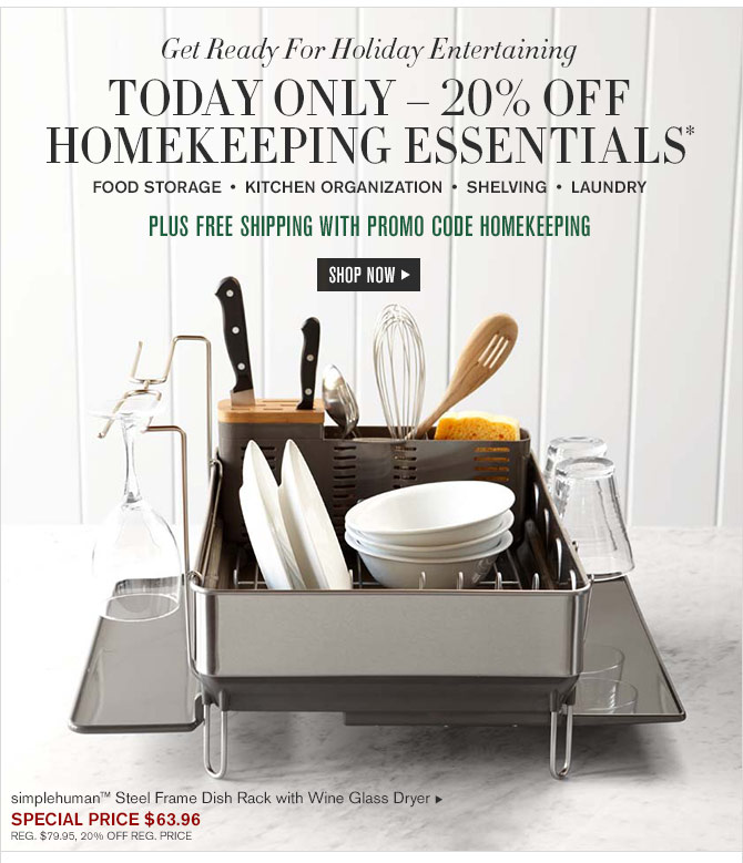 Get Ready For Holiday Entertaining - TODAY ONLY – 20% OFF  HOMEKEEPING ESSENTIALS* FOOD STORAGE • KITCHEN ORGANIZATION • SHELVING • LAUNDRY - PLUS FREE SHIPPING WITH PROMO CODE HOMEKEEPING - SHOP NOW