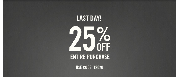 LAST DAY! 25% OFF ENTIRE PURCHASE USE CODE: 12620