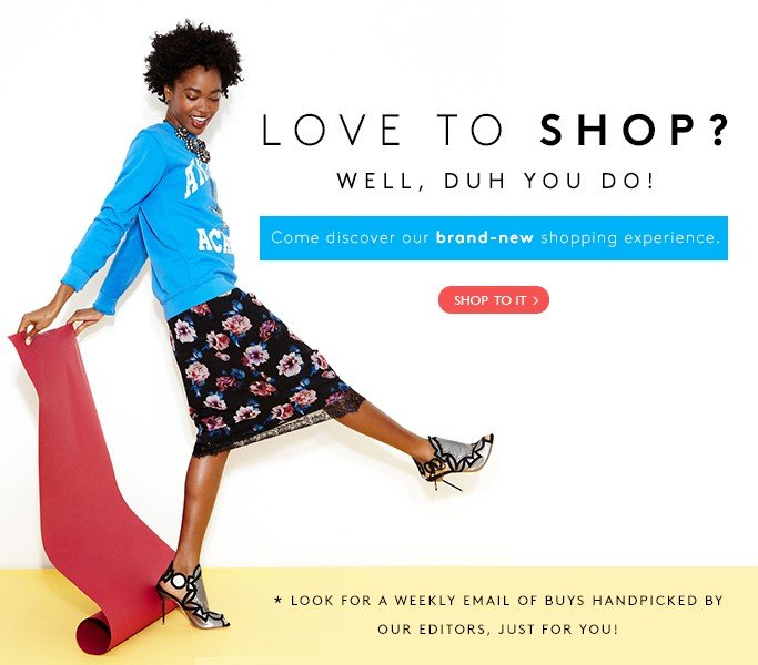 Love To Shop? Well, Duh You Do! Come Discover Our Brand-New Shopping Experience.