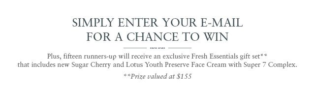 Simply Enter Your E-mail  for a Chance to Win