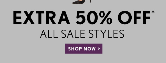 EXTRA 50% OFF* ALL SALE STYLES  SHOP NOW