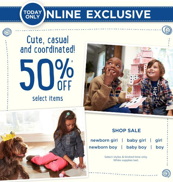 Today Only! Online Exclusive. Cute, casual and coordinated! 50% Off select items(2). Shop Sale. Select styles & limited time only. While supplies last.