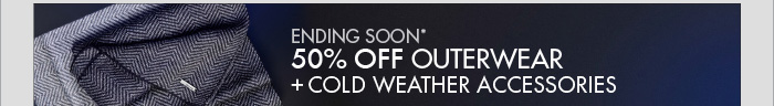 ENDING SOON* 50% OFF OUTERWEAR + COLD WEATHER ACCESSORIES