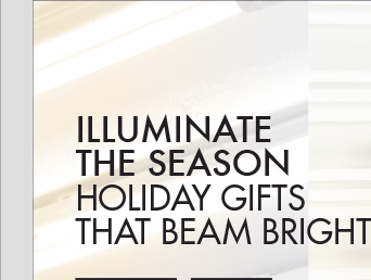 ILLUMINATE THE SEASON HOILDAY GIFTS THAT BEAM BRIGHT