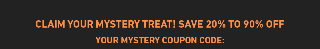 Claim Your Mystery Treat! Up To 90% Off Your Entire Order!