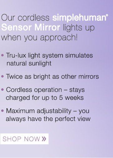 Our cordless simplehuman® Sensor Mirror lights up when you approach!