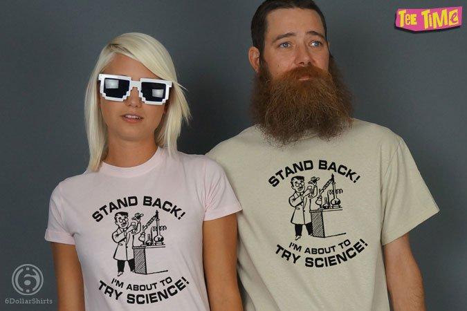http://6dollarshirts.com/tt/reg/10-31-2013_Stand_Back_Try_Science_T_SHIRT_reg.jpg