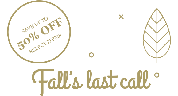 Fall's Last Call - Save Up to 50% Off Select Items