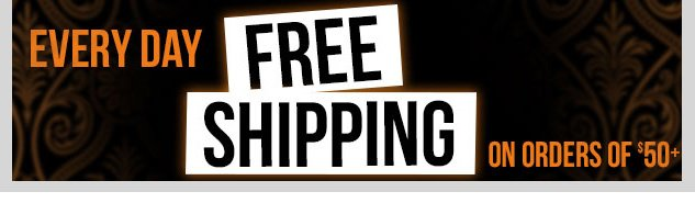 FREE SHIPPING EVERY DAY - Online orders $50 or more! SHOP NOW!