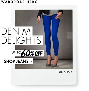 DENIM DELIGHTS! JEANS UP TO 60% OFF