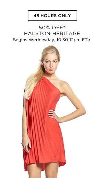50% Off* Halston Heritage...Shop Now