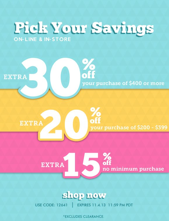 PICK YOUR SAVINGS: Extra 30% OFF, Extra 20% OFF or Extra 15% OFF · On-line and In-Store Sale · Hurry, SAVE NOW!
