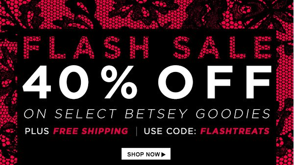 Flash Sale! 40% Off Select Betsey Goodies!