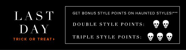 BOO! Last Day to Get Bonus Style Points on Haunted Styles!*** - - Trick or Treat