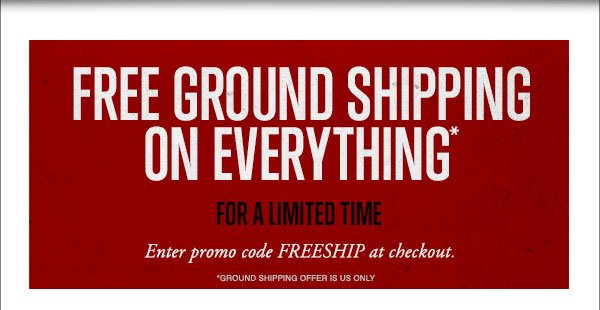 FREE GROUND SHIPPING ON EVERYTHING FOR A LIMITED TIME
