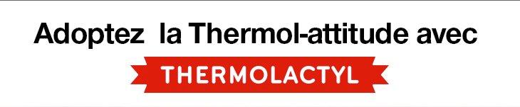 Adoptez  la Thermol-attitude avec Thermolactyl