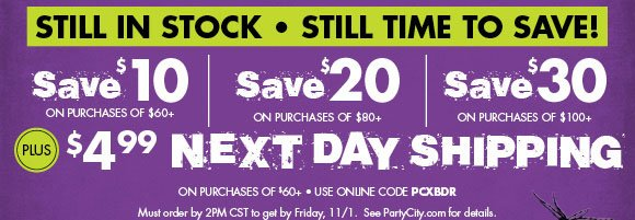 Hurry! Time is running out. Save $10 on purchase of $60+, Save $20 on purchase of $80+, Save $30 on purchase of $100+ PLUS $9.99 SATURDAY SHIPPING on purchase of $60+ use online code PCXBDR