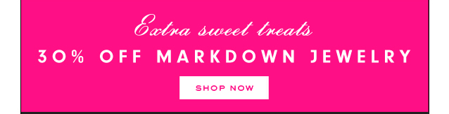 Extra sweet treats. 30 percent offf markdowns jewelry. SHOP NOW.