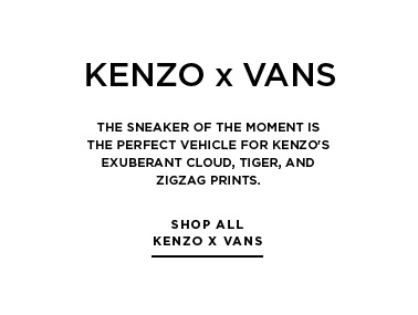 Currently trending: KENZO x Vans The sneaker of the moment is the perfect vehicle for KENZO's exuberant cloud, tiger, and zigzag prints.