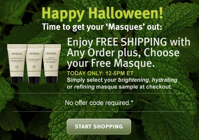 happy halloween. time to get your masques out. enjoy free shipping with any order plus choose your free masque. today only 12-5pm et. no offer code required. shop now.