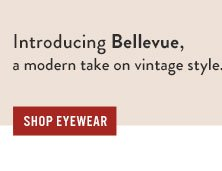 Introducing Bellevue, a modern take on vintage style