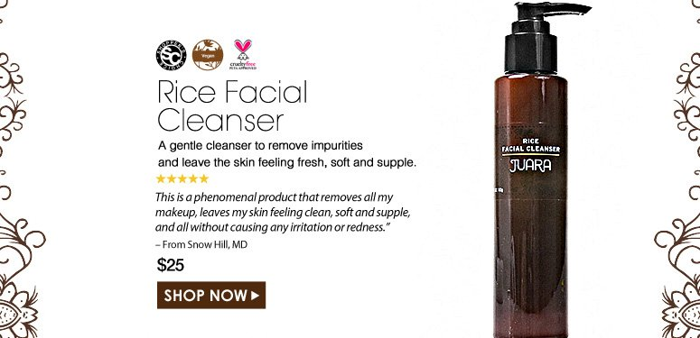 "Shopper's Choice. Vegan. Paraben-Free. Cruelty Free. 5 Stars  Rice Facial Cleanser  A gentle cleanser to remove impurities and leave the skin feeling fresh, soft and supple.  ""This is a phenomenal product that removes all my makeup, leaves my skin soft with no irritation and no redness, just clean and supple skin."" – From Snow Hill, MD $25.00 Shop Now>>"