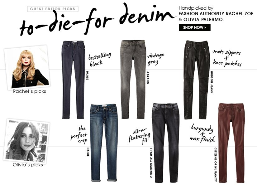 GUEST EDITOR PICKS | to-die-for-denim | Handpicked by FASHION AUTHORITY RACHEL ZOE & OLIVIA PALERMO | SHOP NOW