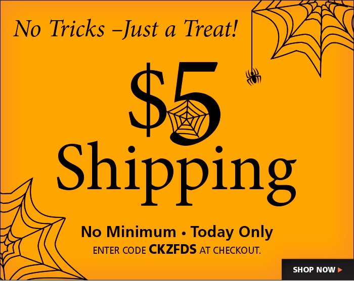 $5 Shipping all day with code CKZFDS at check out.