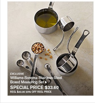 EXCLUSIVE - Williams-Sonoma Stainless-Steel Boxed Measuring Set - SPECIAL PRICE $33.60 - REG. $42.00 20% OFF REG. PRICE