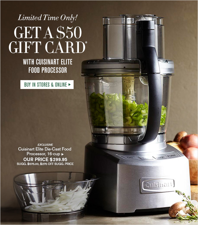Limited Time Only! - GET A $50 GIFT CARD* - WITH CUISINART ELITE FOOD PROCESSOR - BUY IN STORES & ONLINE