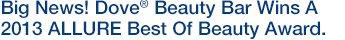 Big News! Dove(R) Beauty Bar Wins A 2013 ALLURE Best Of Beauty Award.