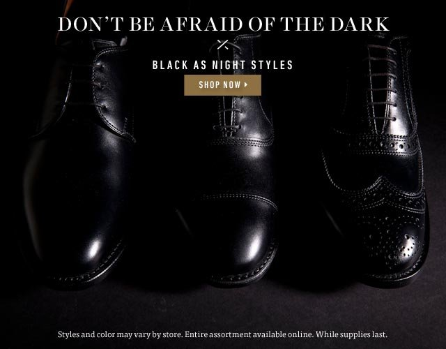 Don't Be Afraid of the Dark - Spooktacular styles fitting for day and night. Shop Now >