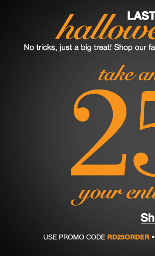 Last Chance Halloween Sale! Take an extra 25% off your Entire order! Use RD25ORDER. Expires 10/31/13