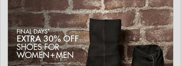 FINAL DAYS* EXTRA 30% OFF SHOES FOR WOMEN + MEN
