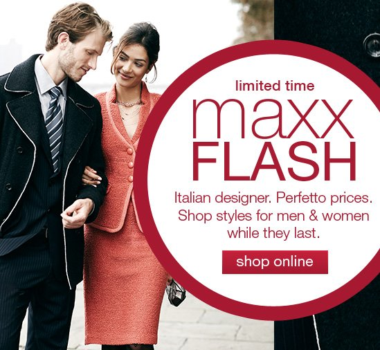 Italian  designer. Perfetto prices. Shop styles for men & women while they last.   shop online
