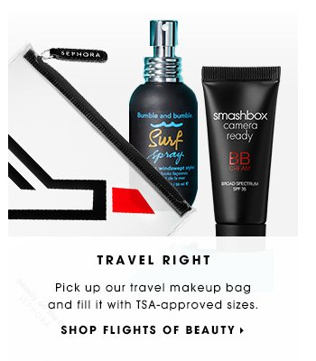 TRAVEL RIGHT. Pick up our travel makeup bag and fill it with TSA-approved sizes. SHOP FLIGHTS OF BEAUTY