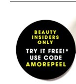 Beauty Insiders Only Try it Free!* Use code AMOREPEEL