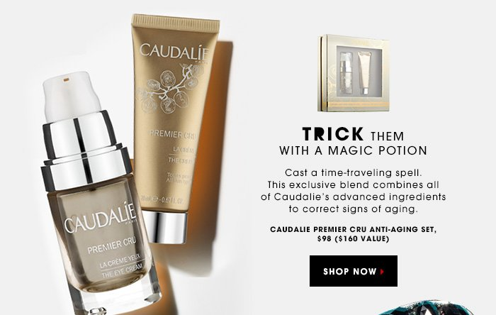 TRICK THEM WITH A MAGIC POTION. Cast a time-traveling spell. This exclusive blend combines all of Caudalie's advanced ingredients to correct signs of aging. Caudalie Premier Cru Anti-Aging Set, $98 ($160 value). SHOP NOW