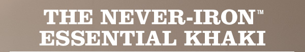 The Never-Iron™ Essential Khaki