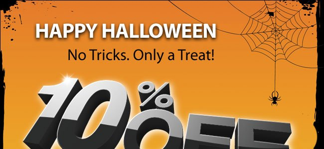 Happy Halloween - 10% Off All Online Orders Placed Through This Email* - Shop Now