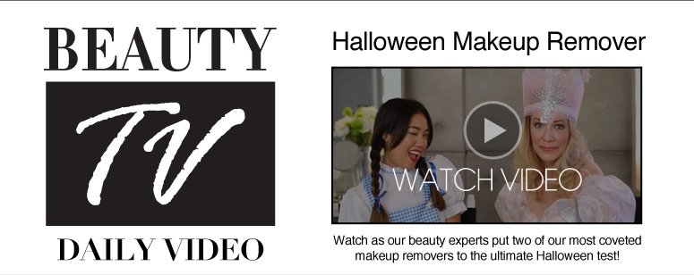 Beauty TV Daily Video Halloween Makeup Remover Watch as our beauty experts put two of our most coveted makeup removers to the ultimate Halloween test! Watch Video>>